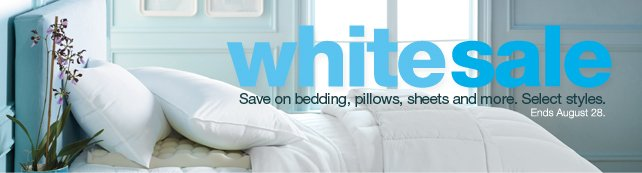 White Sale Save on bedding, pillows, sheets and more. Select styles. Ends August 28.