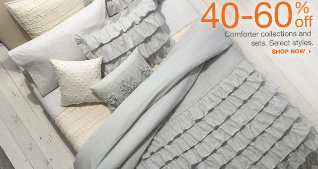 40-60% off Comforter collections and sets. Select styles. shop now