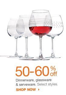 50-60% off Dinnerware, glassware and serveware. Select styles. shop now