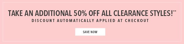 Take an additional 50% off clearance styles!