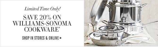 Limited Time Only! SAVE 20% ON WILLIAMS-SONOMA COOKWARE* -- SHOP IN STORES & ONLINE