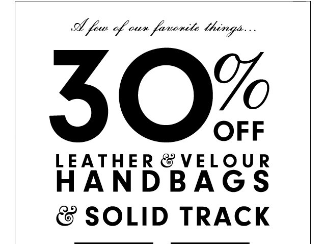 A few of our favorite things... 30 percent off Leather and Velour Handbags and Solid Track.