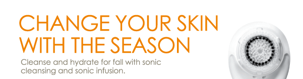Change Your Skin with the Season Cleanse and hydrate for fall with sonic cleansing and sonic infusion.