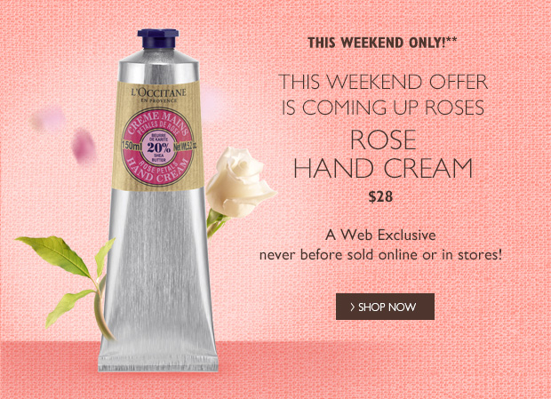 This weekend only! Rose Hand Cream for $28. Web exclusive never before sold online or in stores.