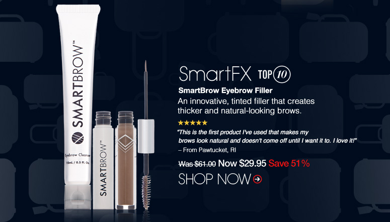 "Top 10 SmartFX SmartBrow Eyebrow Filler An innovative, tinted filler that creates thicker and natural-looking brows. ""This is the first product I've used that makes my brows look natural and doesn't come off until I want it to. I love it!"" – From Pawtucket, RI Was $61.00 Now $29.95 Save 51% Shop Now>>"