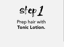 Prep hair with Tonic Lotion.