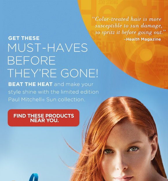 Get These Must-Haves Before They're Gone! Beat the heat and make your style shine with the limited edition Paul Mitchell(r) Sun collection.