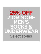 25% OFF 2 OR MORE MEN'S SOCKS & UNDERWEAR  Select styles.