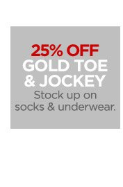 25% OFF GOLD TOE & JOCKEY Stock up on  socks & underwear.