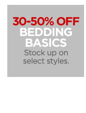 30–50 % OFF BEDDING BASICS Stock up on select styles.