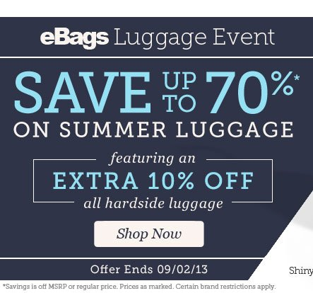 eBags Luggage Event | Save up to 70%* on Summer Luggage | Featuring an EXTRA 10% OFF all hardside luggage | Offer Ends 09/02/13 | Shop Now