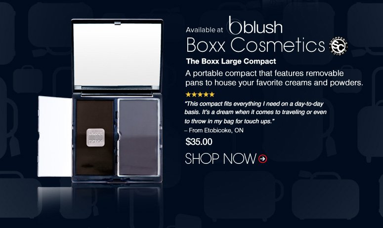 "(Available at blush) Shopper's Choice. 5 Stars  Boxx Cosmetics The Boxx Large Compact A portable compact that features removable pans to house your favorite creams and powders. ""This compact fits everything I need on a day-to-day basis. It's a dream when it comes to traveling or even to throw in my bag for touch ups."" – From Etobicoke, ON $35.00 Shop Now>>"