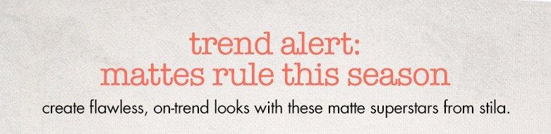 trend alert: mattes rule this season