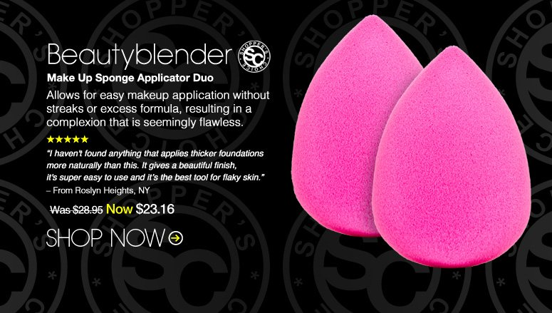 "Shopper's Choice. 5 Stars Beautyblender Make Up Sponge Applicator Duo Allows for easy makeup application without streaks or excess formula, resulting in a complexion that is seemingly flawless. ""I haven't found anything that applies thicker foundations more naturally than this. It gives a beautiful finish, it's super easy to use and it's the best tool for flaky skin."" – From Roslyn Heights, NY Was $28.95 Now $23.16 Shop Now>>"