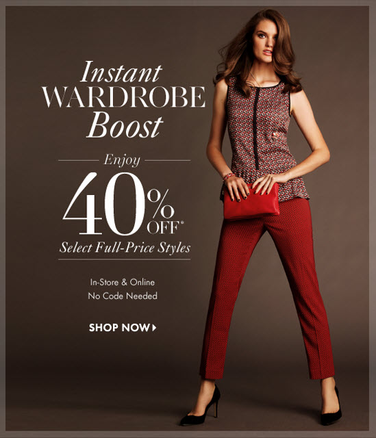 Instant Wardrobe Boost  Enjoy 40% OFF* Select Full–Price Styles        In–Store & Online No Code Needed  SHOP NOW