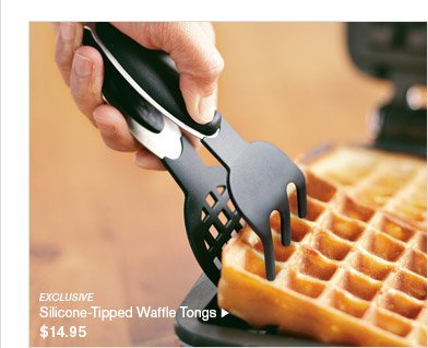 EXCLUSIVE -- Silicone-Tipped Waffle Tongs, $14.95