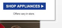 SHOP APPLIANCES | Offers vary in store.