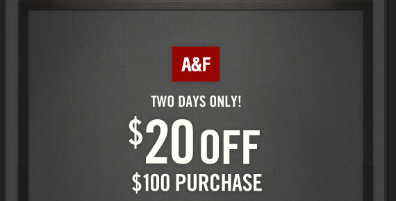 TWO DAYS ONLY! $20 OFF $100 PURCHASE