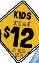 KIDS STARTING AT $12 REG. $19.50-$24.94
