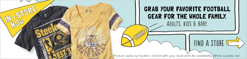 IN STORE NOW | GRAB YOUR FAVORITE FOOTBALL GEAR FOR THE WHOLE FAMILY. ADULTS, KIDS & BABY. | FIND A STORE