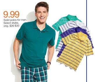 $9.99 Solid polos for men. Select styles. orig. $26-$30