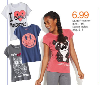 $6.99 Mudd tees for girls 7-16. Select styles. orig. $18