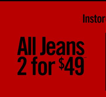 ALL JEANS 2 FOR $49***