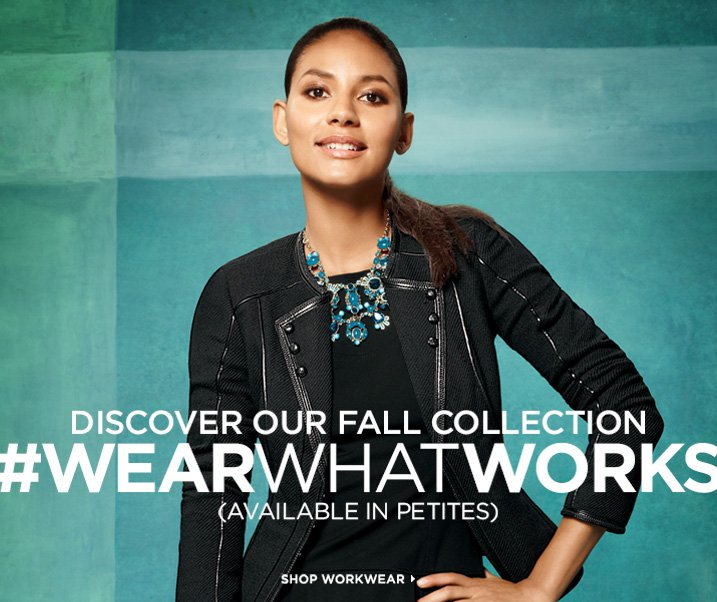 Discover our Fall Collection #wearwhatworks (available in Petites). Shop Workwear.