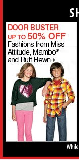 Up to 50% off Fashions from Miss Attitude, Mambo® and Ruff Hewn