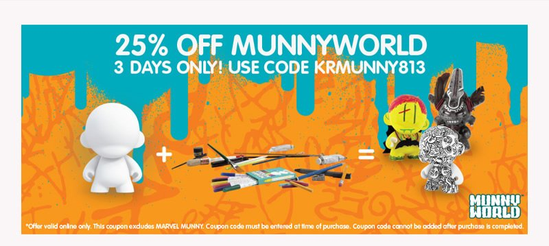 25% Off MUNNYWORLD 3 Days Only!  Use Code KRMUNNY813.  *Offer valid online only.  This coupon excludes MARVEL MUNNY.  Coupon code must be entered at time of purchase.  Coupon code cannot be added after purchase is completed.