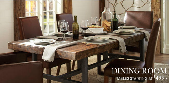 DINING ROOM - TABLES STARTING AT $499