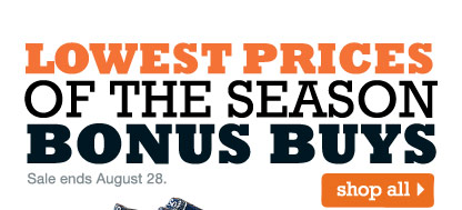 Lowest Prices of the Season Bonus Buys. Sale ends August 28. Shop all.