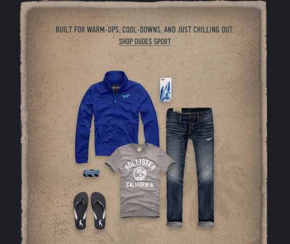 BUILT FOR WARM–UPS, COOL–DOWNS, AND  JUST CHILLING OUT SHOP DUDES SPORT