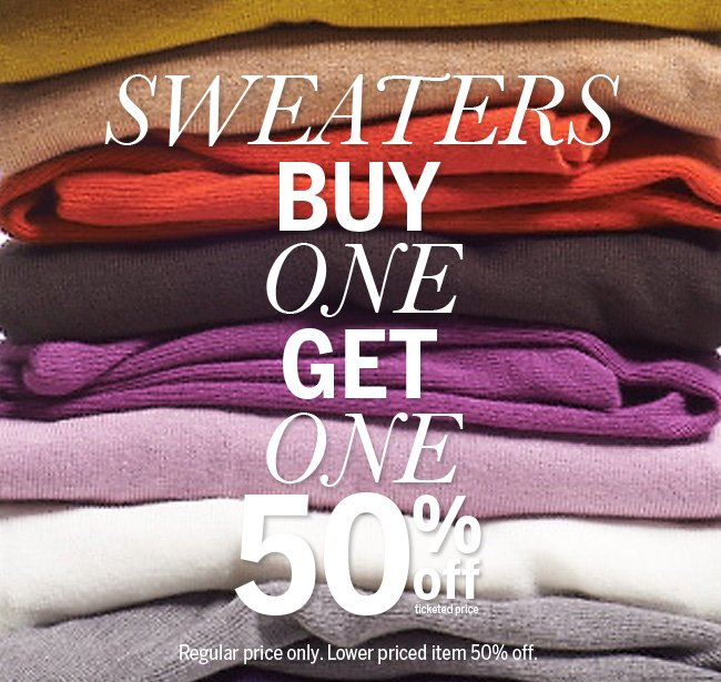 Sweaters, Buy One Get One 50% off ticketed price. Regular price only. Lower priced item 50% off.