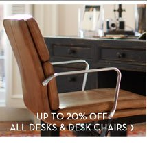 UP TO 20% OFF ALL DESKS & DESK CHAIRS