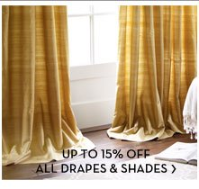UP TO 15% OFF ALL DRAPES & SHADES