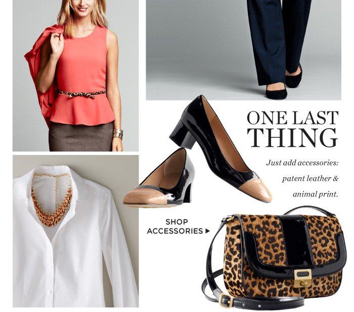 One Last Thing. Just add accessories: patent leather and animal print. Shop Accessories.