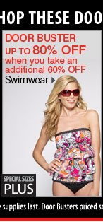 Up to 80% off when you take an additional 60% off Swimwear. Special sizes