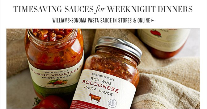TIMESAVING SAUCES FOR WEEKNIGHT DINNERS - WILLIAMS-SONOMA PASTA SAUCE IN STORES & ONLINE