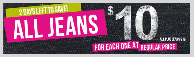 2 DAYS LEFT TO SAVE! ALL JEANS! $10 for Each One at Regular Price.  Plus Sizes - BOGO $12! SHOP NOW!