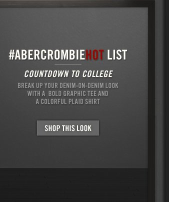 #ABERCROMBIEHOT LIST COUNTDOWN TO COLLEGE SHOP THIS LOOK