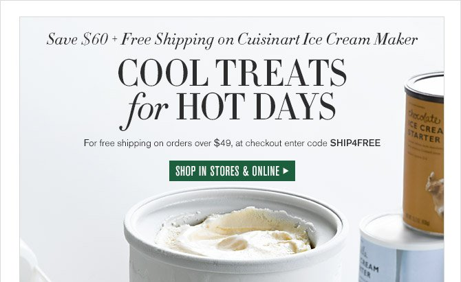 Save $60 + Free Shipping on Cuisinart Ice Cream Maker -- COOL TREATS for HOT DAYS -- For free shipping on orders over $49, at checkout enter code SHIP4FREE -- SHOP IN STORES & ONLINE