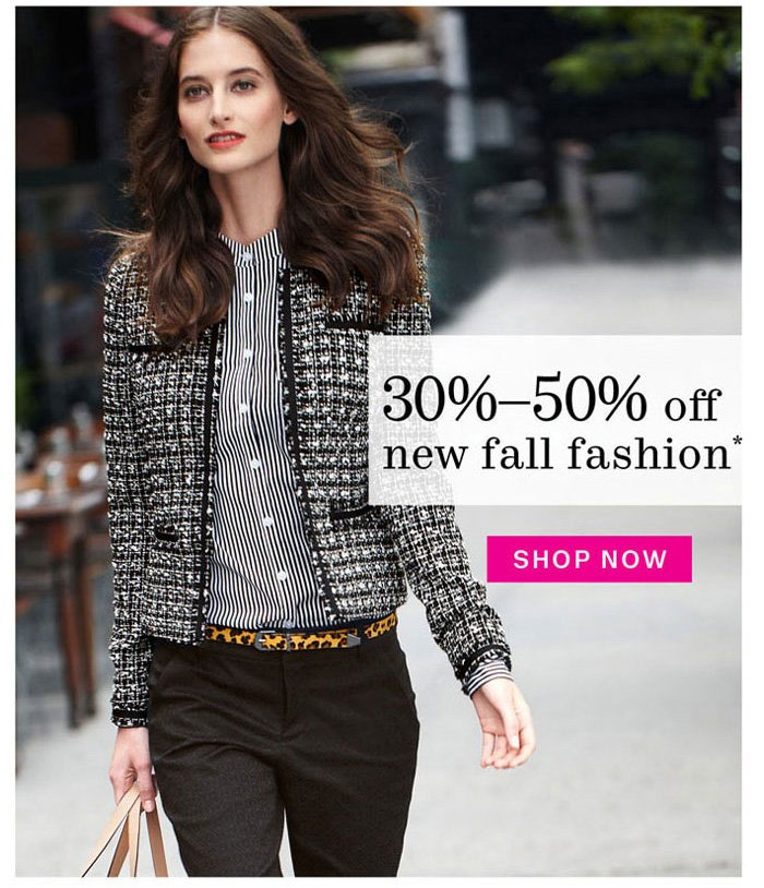 30%-50% off new fall fashion*. Shop Now.
