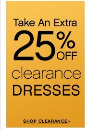 Take An Extra 25% OFF clearance DRESSES          SHOP CLEARANCE