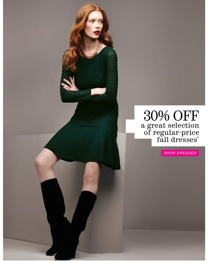 30% off a great selection of regular-price fall dresses* shop dresses