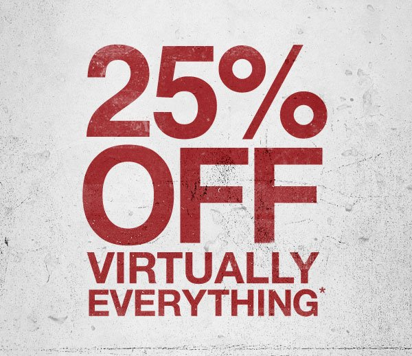 25% OFF VIRUTALLY EVERYTHING