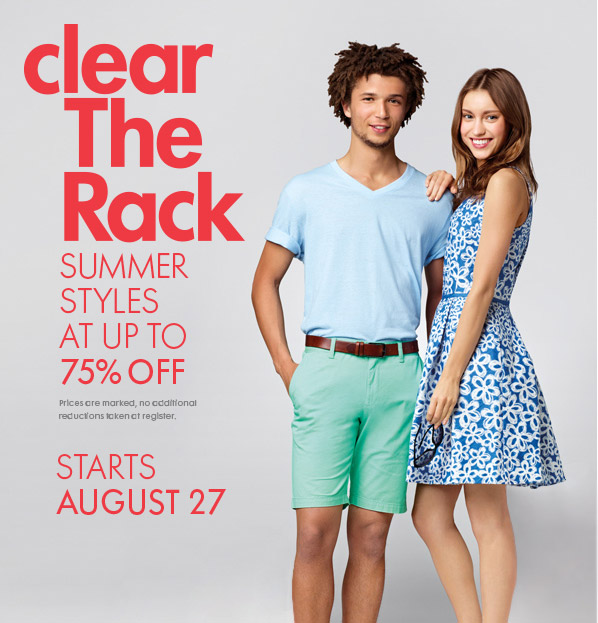 clear The Rack - SUMMER STYLES AT UP TO 75% OFF - Prices are marked, no additional reductions taken at register. STARTS AUGUST 27