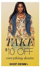 TAKE     $10 OFF     everything denim          SHOP DENIM