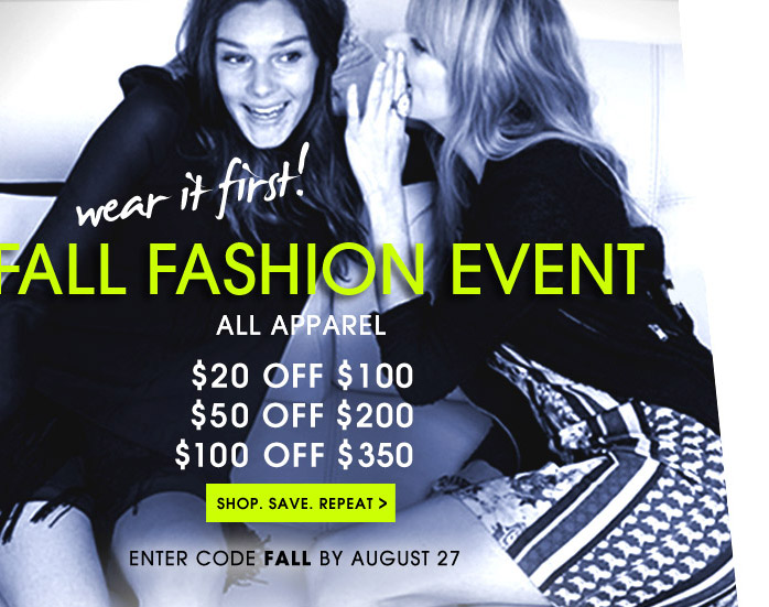wear it first! FALL FASHION EVENT. SHOP. SAVE. REPEAT