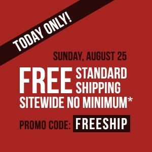 FREE standard shipping sitewide NO MINIMUM* Today only!
